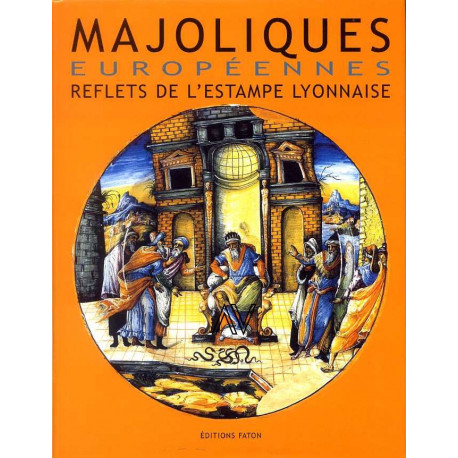 Majoliques européennes reflets de l'estampe lyonnaise