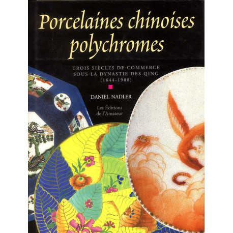 Porcelaines chinoises polychromes, trois siècles de commerce sous la dynastie des Qing 1644-1908