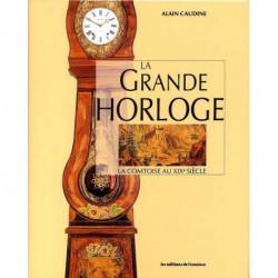 La grande horloge La comtoise au XIX° siècle