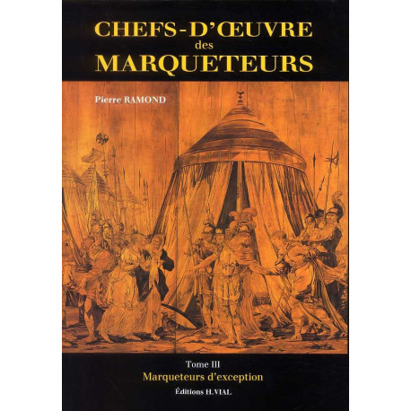 Chefs-d'oeuvre des marqueteurs Tome III, Marqueteurs d'exceptions