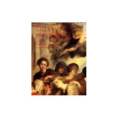 Lille au XVII° siècle des Pays-Bas espagnols au Roi-Soleil