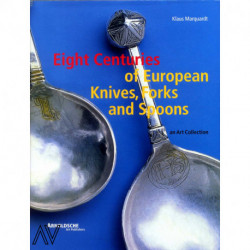 Eight centuries of european knives, forks and spoons ( 8 siècles de couverts européens )