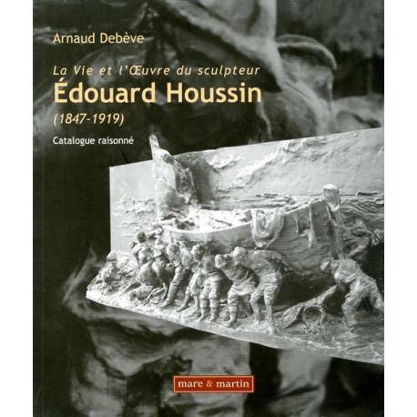 La vie et l'oeuvre du sculpteur Edouard Houssin