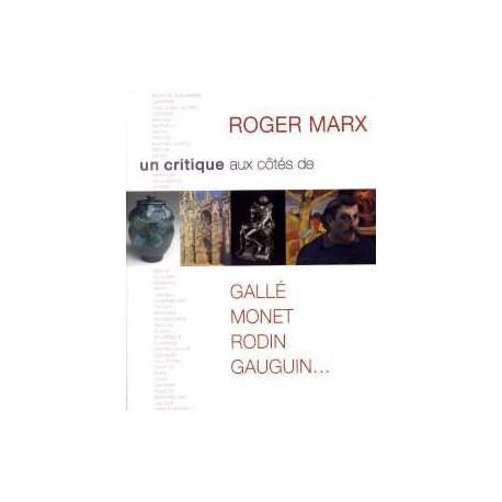 Roger Marx un critique aux cotés de Gallé, Monet, Rodin, Gauguin