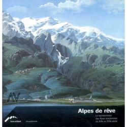 Alpes de rêve. La représentation des Alpes Occidentales du XIX° au XX° siècles