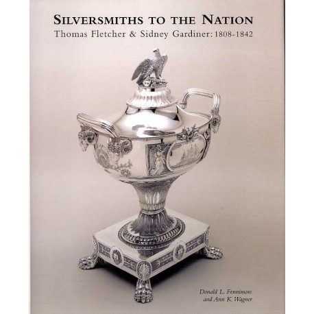 Silversmiths to the nation Thomas Fletcher & Sidney Gardiner 1808-1842