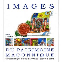 Images du patrimoine maçonnique, Tome I : La loge
