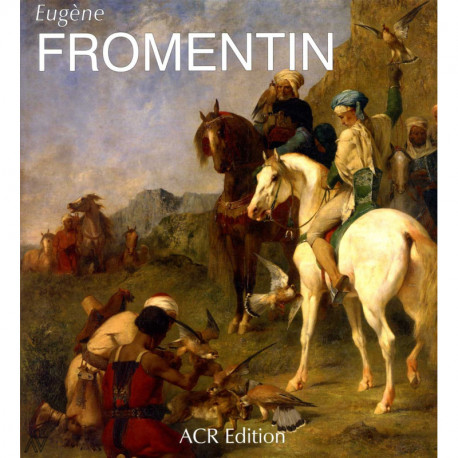 Eugène Fromentin 1820-1876 monographie révisée et catalogue des dessins