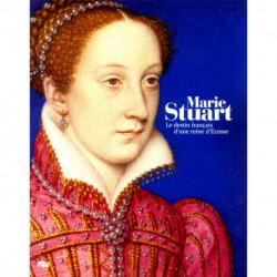 Marie Stuart le destin français d'une reine d'Ecosse