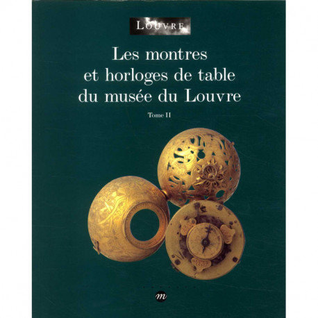 Les montres et horloges de table du musée du Louvre. Tome II.