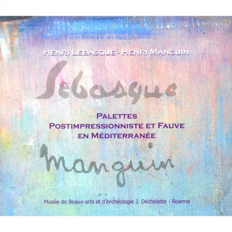 Henri Lebasque - Henri Manguin palettes postimpressionniste et fauve en Méditerranée