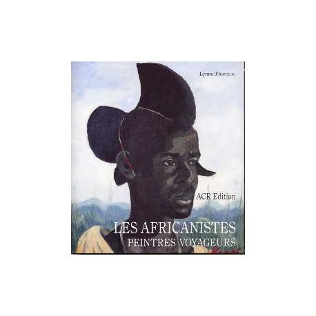 Les Africanistes, Peintres Voyageurs - 1860-1960
