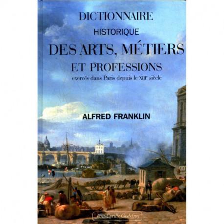 Dictionnaire historique des arts et métiers, métiers et professions exercés dans Paris depuis le treizième siècle