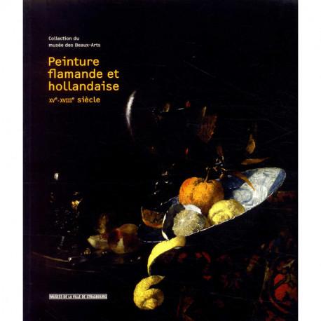 Peinture flamande et hollandaise  XV°-XVIII° siècle. Collection du musée des Beaux-Arts de Strasbourg