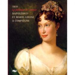 1810 la politique de l'amour. Napoléon I° et Marie Louise à Compiègne