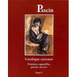 Pascin catalogue raisonné, peintures, aquarelles, pastels, dessins, céramiques. volume V