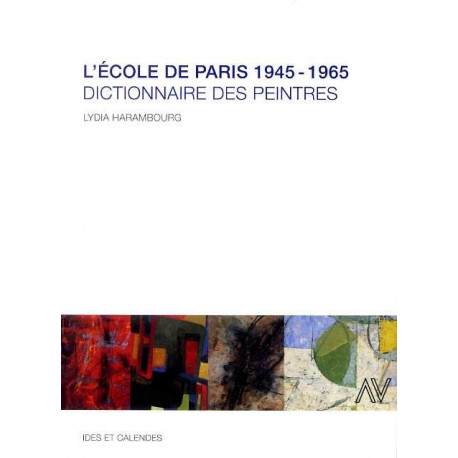 L'école de Paris 1945-1965 - Dictionnaire des peintres de l'école de Paris