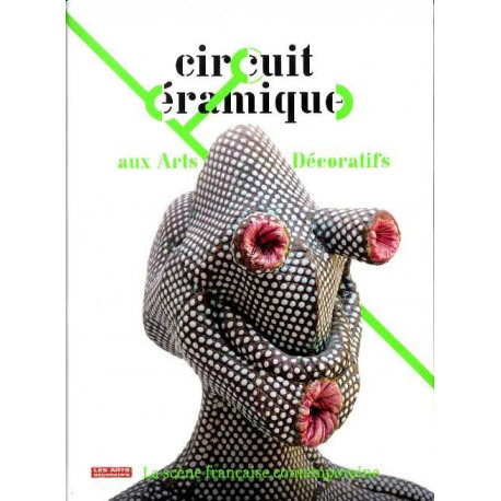 Circuit céramique aux arts décoratifs. La scène française contemporaine.