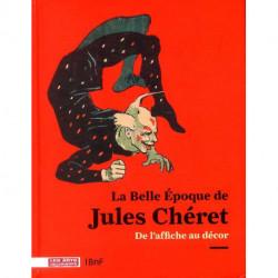 La belle époque de Jules Chéret de l'affiche au décor