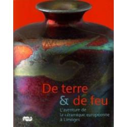 De terre & de feu l'aventure de la céramique européenne à Limoges.