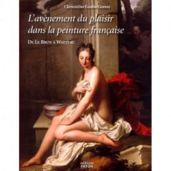 L'avènement du plaisir dans la peinture française de Le Brun à Watteau