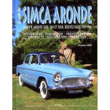Le guide des Simca Aronde ,Simca 9, Aronde 1300, P60 et Rush, dérivés Facel 1951-64