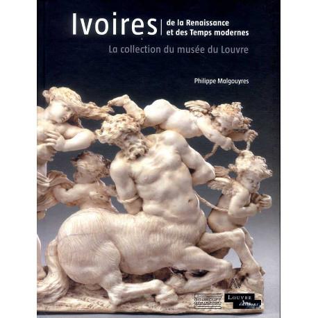 Ivoires de la Renaissance et des temps modernes, la collection du musée du Louvre