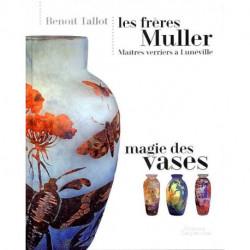 Les frères Muller Maîtres verriers à Lunéville. Magie des vases