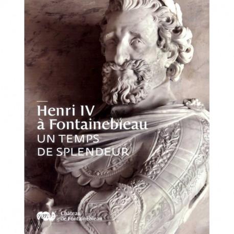 Henri IV à Fontainebleau un temps de splendeur