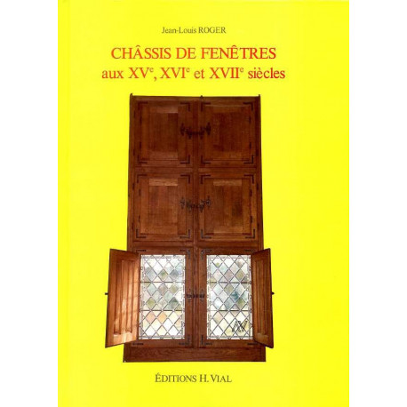Châssis de fenêtres aux XV°, XVI° et XVII° siècles