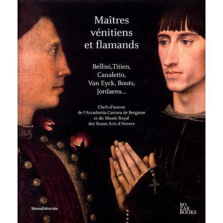 Maîtres vénitiens et flamands Bellini, Titien, Canaletto, Van Eyck, Bouts, Jordaens