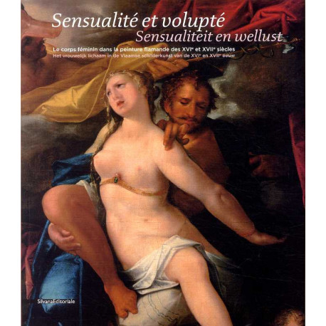 Sensualite Et Volupte - Le Corps Feminin Dans La Peinture Flamande Des Xvie Et Xviie Siecles