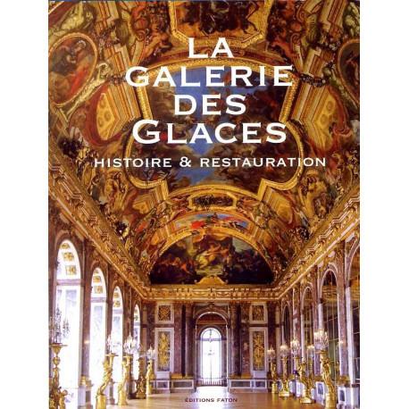 La Galerie des Glaces. Histoire & restauration
