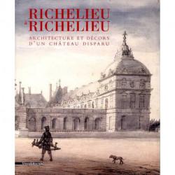 Richelieu à Richelieu architecture et décors d'un château disparu