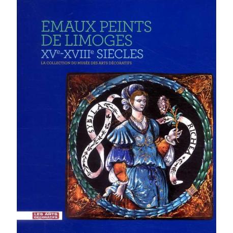 Emaux Peints De Limoges, Xve-xviiie Siecle - La Collection Du Musee Des Arts Decoratifs