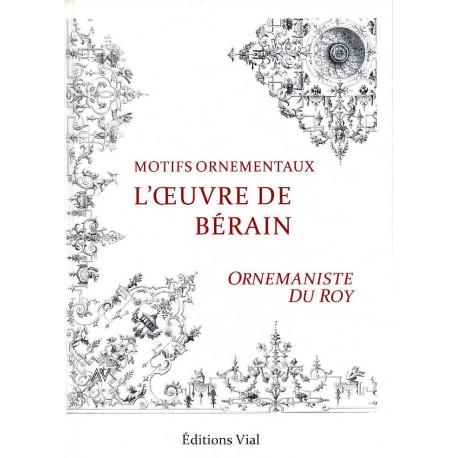 L'oeuvre de Bérain ornemaniste du Roy
