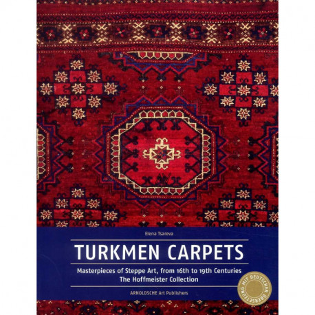Turkmen carpets Masterpieces of Steppe Art from 16th to 19th Centuries. The Hoffmeister Collection.