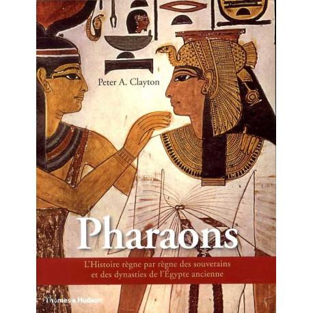 Pharaons, l'histoire régne par régne des souverains et des dynasties de l'Egypte ancienne