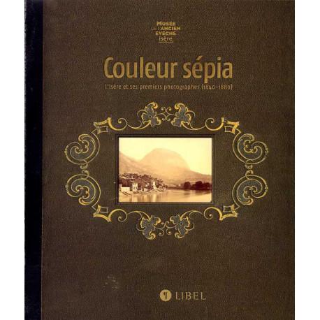 Couleur sépia l'Isére et ses premiers photographes (1840-1880)