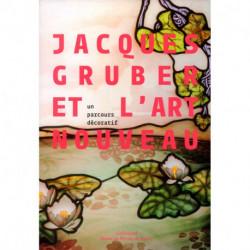 Jacques Gruber et l'Art nouveau. Un parcours décoratif