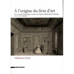 A l'origine du livre d'art les recueils d'estampes comme entreprise éditorial en FRance (XVI° - XVIII°)