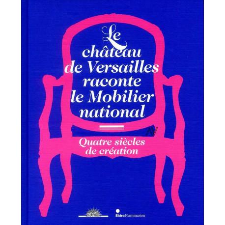 Le château de Versailles raconte le mobilier national. Quatre siècles de création