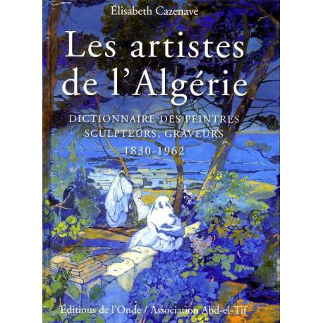 Les Artistes de l'Algérie. Dictionnaire des peintres, sculpteurs, graveurs. 1830 - 1962 (2° édition)