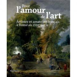 Pour l'amour de l'art. Artistes et amateurs français à Rome au XVIII° siècle