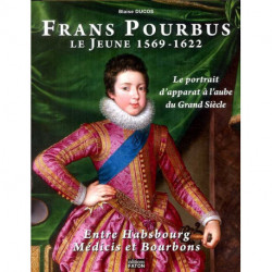 Frans Pourbus le Jeune 1569-1922 Le portrait d'apparat à l'aube du Grand Siècle