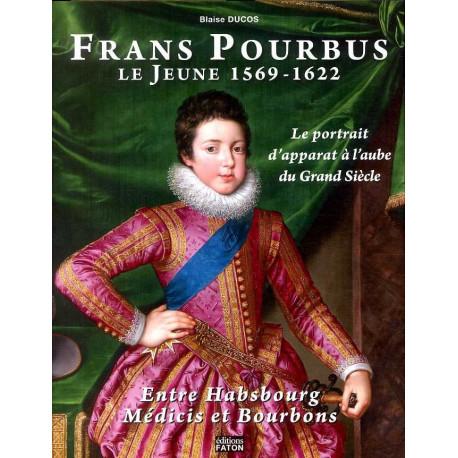 Frans Pourbus le Jeune 1569-1622 Le portrait d'apparat à l'aube du Grand Siècle