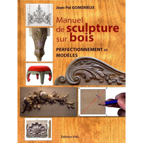 Manuel de sculpture sur bois, perfectionnement et modèles