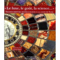 Le Luxe, Le Gout, La Science - Neuber Orfevre Mineralogiste A La Cour