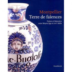 Montpellier terre de faiences. Potiers et faïenciers entre Moyen-Age et 18e siècle