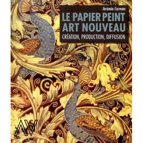 Le papier peint Art Nouveau - Création, production, diffusion